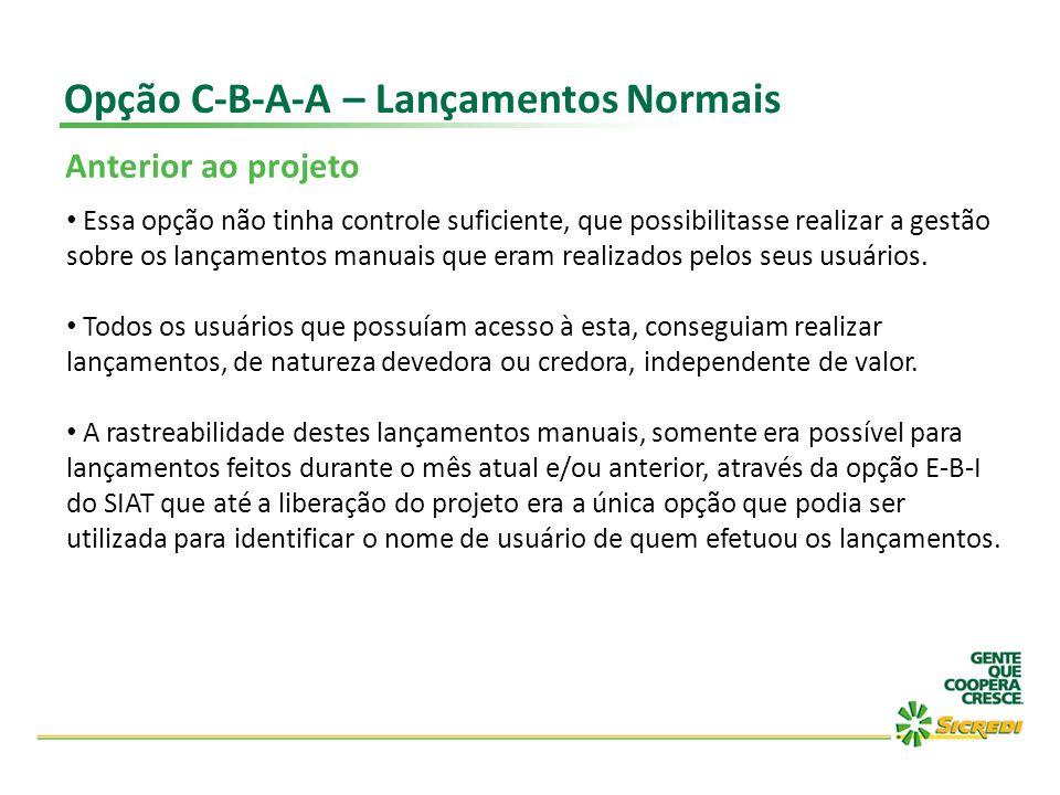 Opção C-B-A-A – Lançamentos Normais Anterior ao projeto Essa opção não tinha controle suficiente, que possibilitasse realizar a gestão sobre os lançam