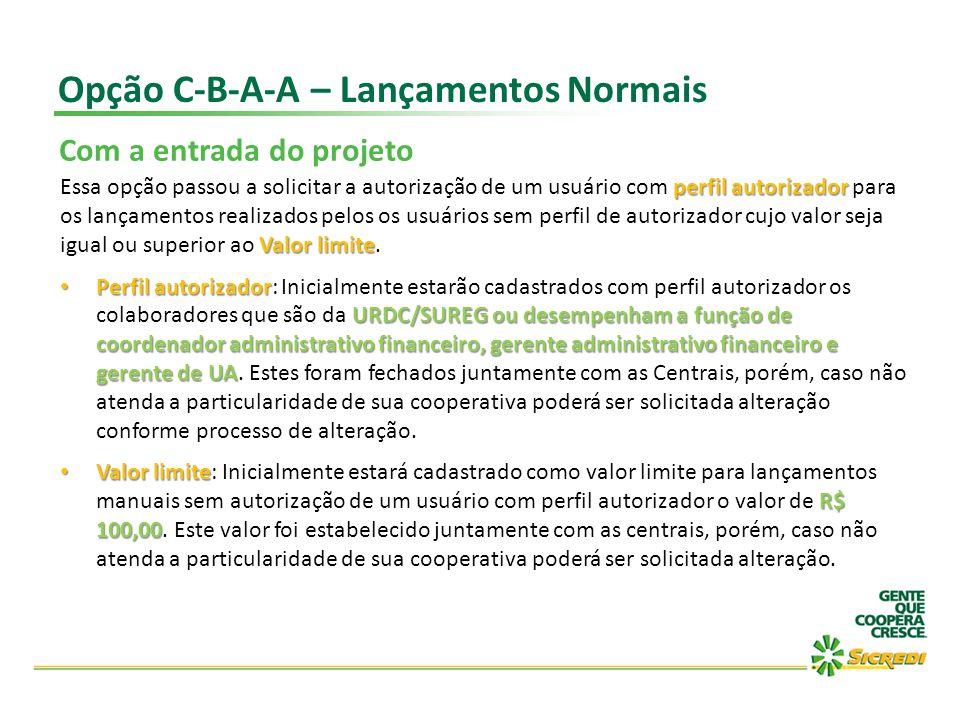 Opção C-B-A-A – Lançamentos Normais Com a entrada do projeto perfil autorizador Valor limite Essa opção passou a solicitar a autorização de um usuário