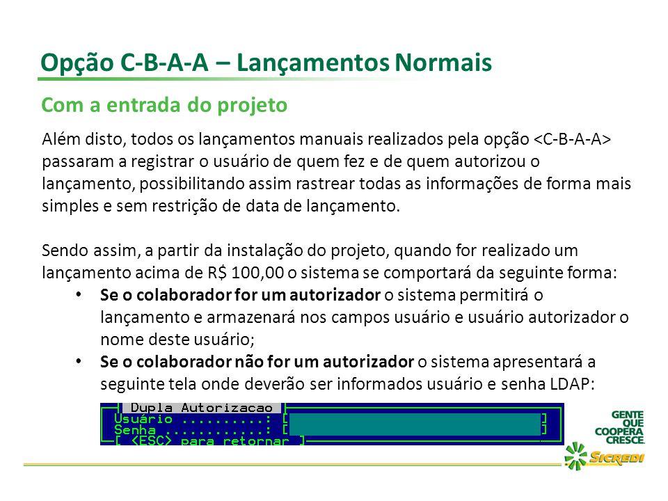 Opção C-B-A-A – Lançamentos Normais Com a entrada do projeto Além disto, todos os lançamentos manuais realizados pela opção passaram a registrar o usu
