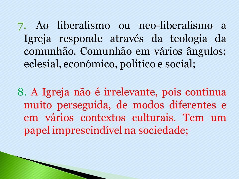 7. Ao liberalismo ou neo-liberalismo a Igreja responde através da teologia da comunhão.