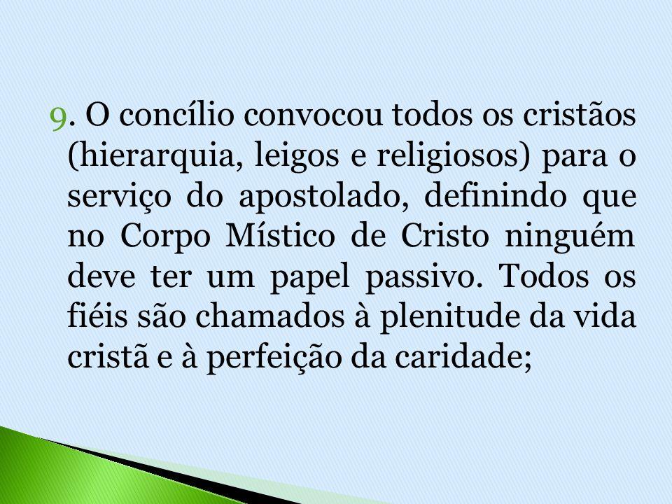 9. O concílio convocou todos os cristãos (hierarquia, leigos e religiosos) para o serviço do apostolado, definindo que no Corpo Místico de Cristo ning