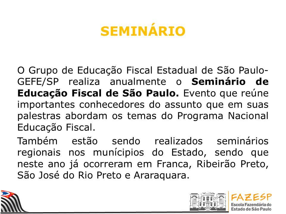 SEMINÁRIO O Grupo de Educação Fiscal Estadual de São Paulo- GEFE/SP realiza anualmente o Seminário de Educação Fiscal de São Paulo. Evento que reúne i