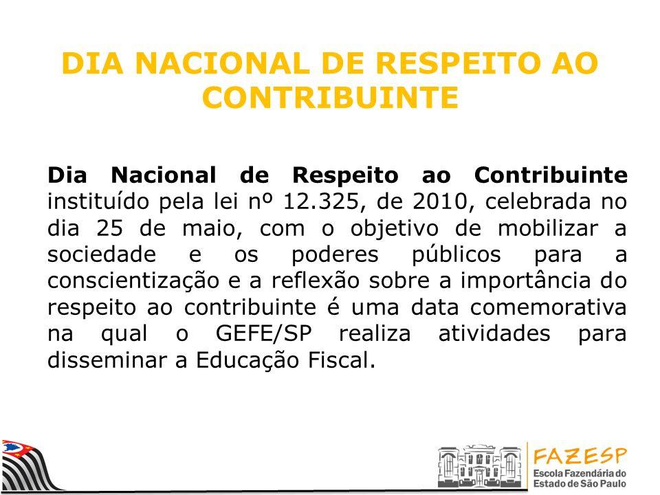 DIA NACIONAL DE RESPEITO AO CONTRIBUINTE Dia Nacional de Respeito ao Contribuinte instituído pela lei nº 12.325, de 2010, celebrada no dia 25 de maio,