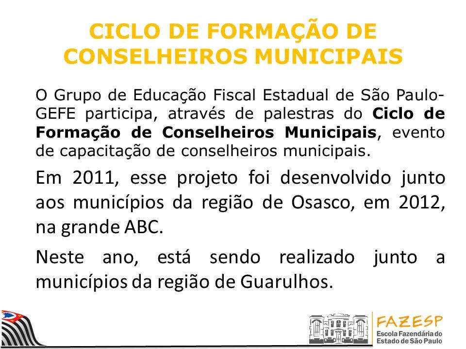 CICLO DE FORMAÇÃO DE CONSELHEIROS MUNICIPAIS O Grupo de Educação Fiscal Estadual de São Paulo- GEFE participa, através de palestras do Ciclo de Formação de Conselheiros Municipais, evento de capacitação de conselheiros municipais.