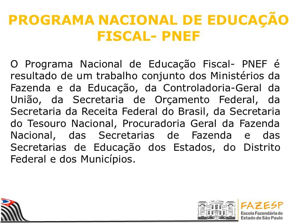 PROGRAMA NACIONAL DE EDUCAÇÃO FISCAL- PNEF O Programa Nacional de Educação Fiscal- PNEF é resultado de um trabalho conjunto dos Ministérios da Fazenda