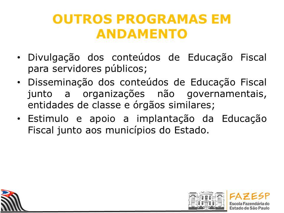 OUTROS PROGRAMAS EM ANDAMENTO Divulgação dos conteúdos de Educação Fiscal para servidores públicos; Disseminação dos conteúdos de Educação Fiscal junt