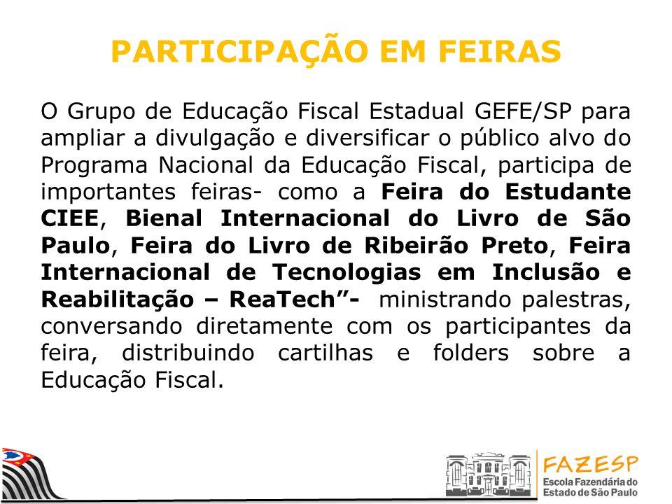 PARTICIPAÇÃO EM FEIRAS O Grupo de Educação Fiscal Estadual GEFE/SP para ampliar a divulgação e diversificar o público alvo do Programa Nacional da Edu
