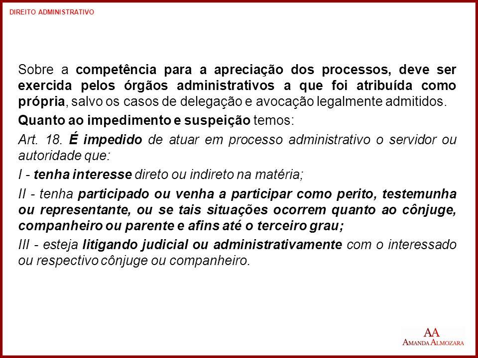 Sobre a competência para a apreciação dos processos, deve ser exercida pelos órgãos administrativos a que foi atribuída como própria, salvo os casos de delegação e avocação legalmente admitidos.