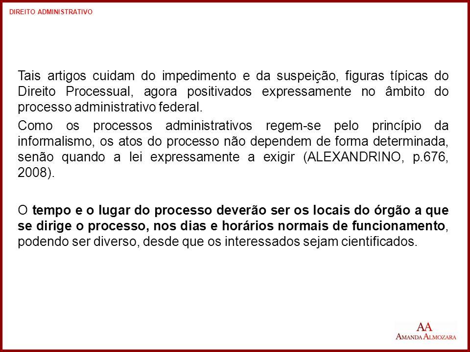 Tais artigos cuidam do impedimento e da suspeição, figuras típicas do Direito Processual, agora positivados expressamente no âmbito do processo administrativo federal.