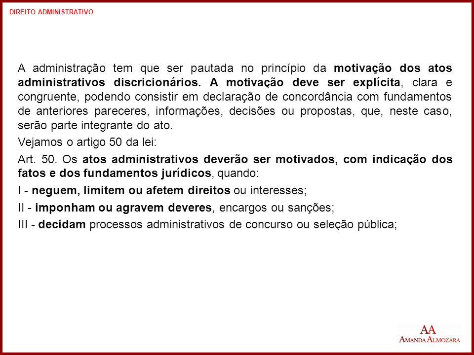 A administração tem que ser pautada no princípio da motivação dos atos administrativos discricionários.