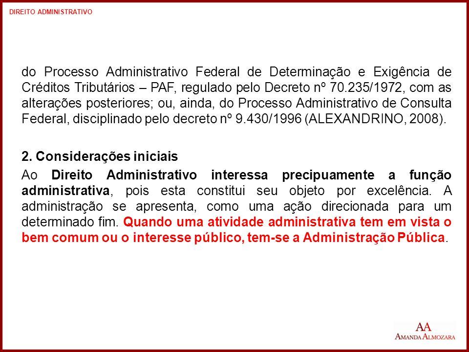 Por isso que o princípio da autonomia da vontade não encontra abrigo no direito administrativo.