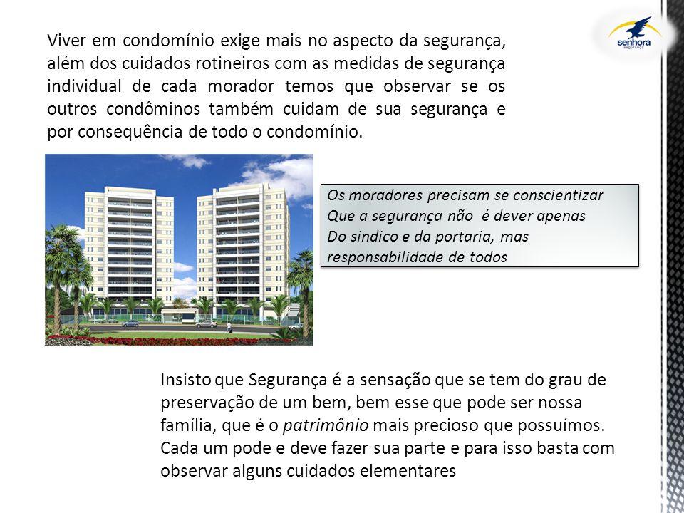 Viver em condomínio exige mais no aspecto da segurança, além dos cuidados rotineiros com as medidas de segurança individual de cada morador temos que