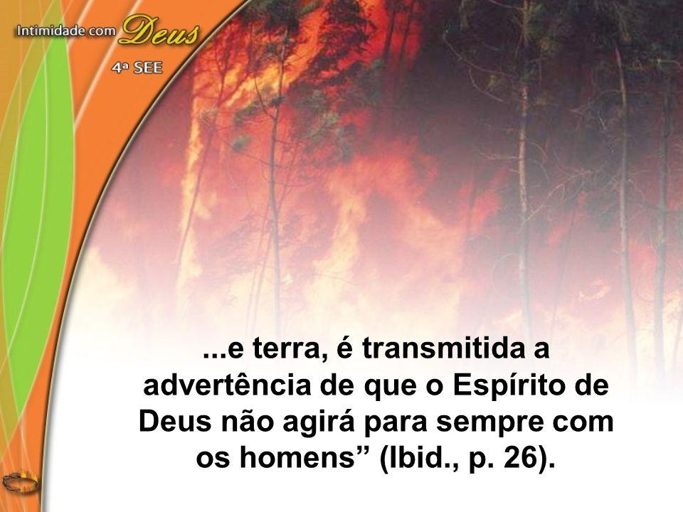 """...e terra, é transmitida a advertência de que o Espírito de Deus não agirá para sempre com os homens"""" (Ibid., p. 26)."""