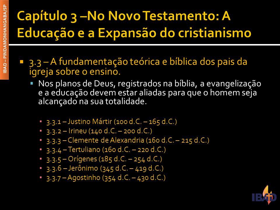 IBAD – PINDAMONHANGABA/SP  3.3 – A fundamentação teórica e bíblica dos pais da igreja sobre o ensino.  Nos planos de Deus, registrados na bíblia, a