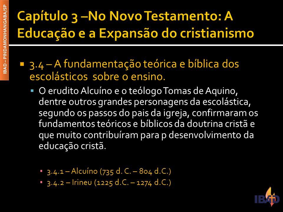 IBAD – PINDAMONHANGABA/SP  3.4 – A fundamentação teórica e bíblica dos escolásticos sobre o ensino.  O erudito Alcuíno e o teólogo Tomas de Aquino,