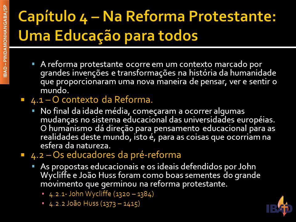 IBAD – PINDAMONHANGABA/SP  A reforma protestante ocorre em um contexto marcado por grandes invenções e transformações na história da humanidade que p
