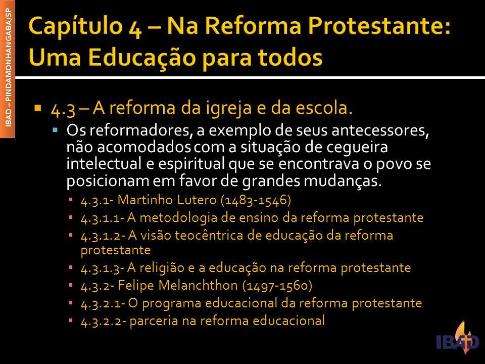 IBAD – PINDAMONHANGABA/SP  4.3 – A reforma da igreja e da escola.  Os reformadores, a exemplo de seus antecessores, não acomodados com a situação de