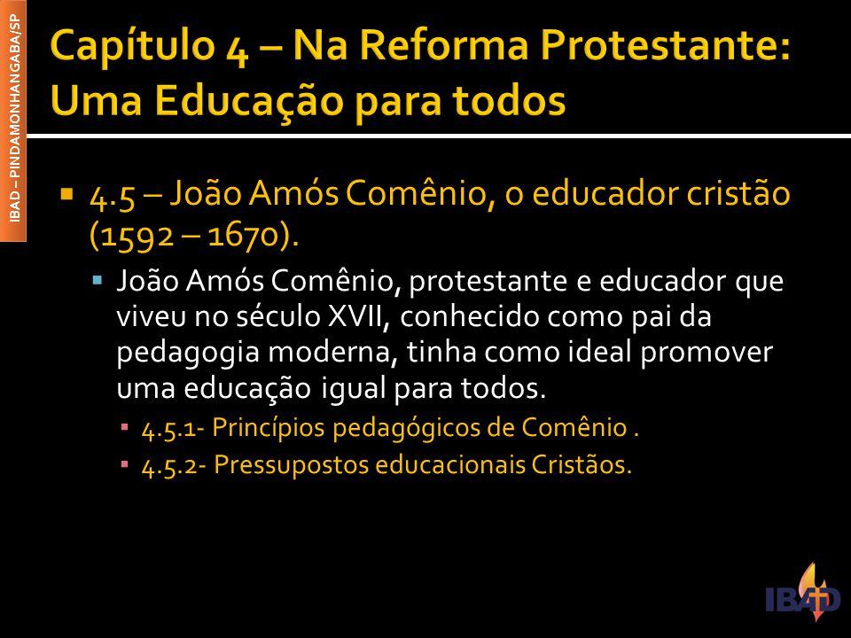 IBAD – PINDAMONHANGABA/SP  4.5 – João Amós Comênio, o educador cristão (1592 – 1670).  João Amós Comênio, protestante e educador que viveu no século