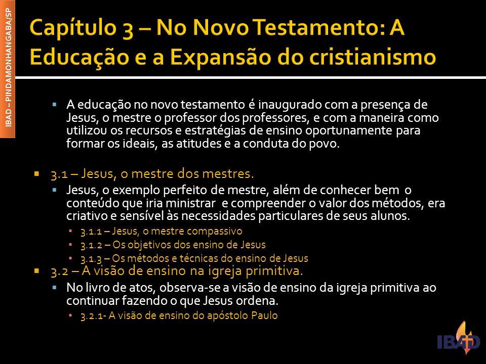 IBAD – PINDAMONHANGABA/SP  A educação no novo testamento é inaugurado com a presença de Jesus, o mestre o professor dos professores, e com a maneira