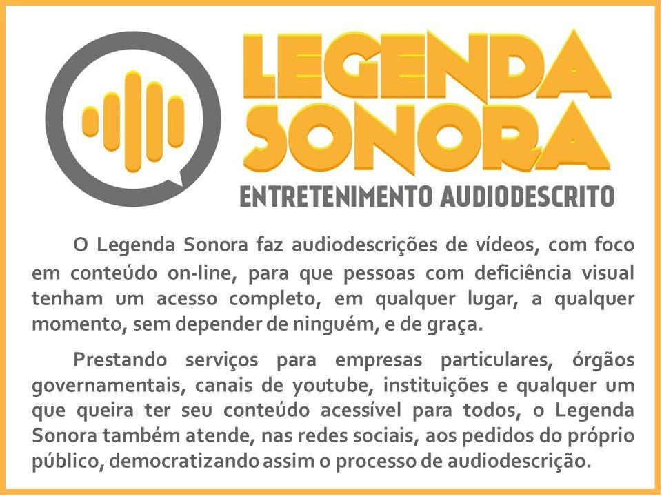 O Legenda Sonora faz audiodescrições de vídeos, com foco em conteúdo on-line, para que pessoas com deficiência visual tenham um acesso completo, em qualquer lugar, a qualquer momento, sem depender de ninguém, e de graça.