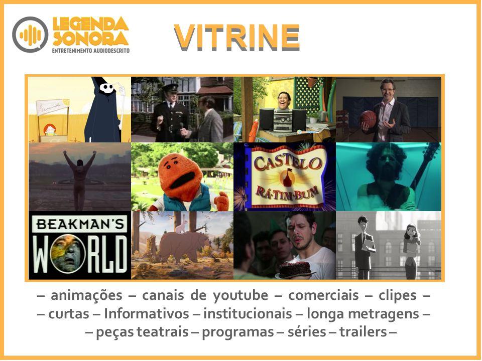 VITRINE – animações – canais de youtube – comerciais – clipes – – curtas – Informativos – institucionais – longa metragens – – peças teatrais – programas – séries – trailers –