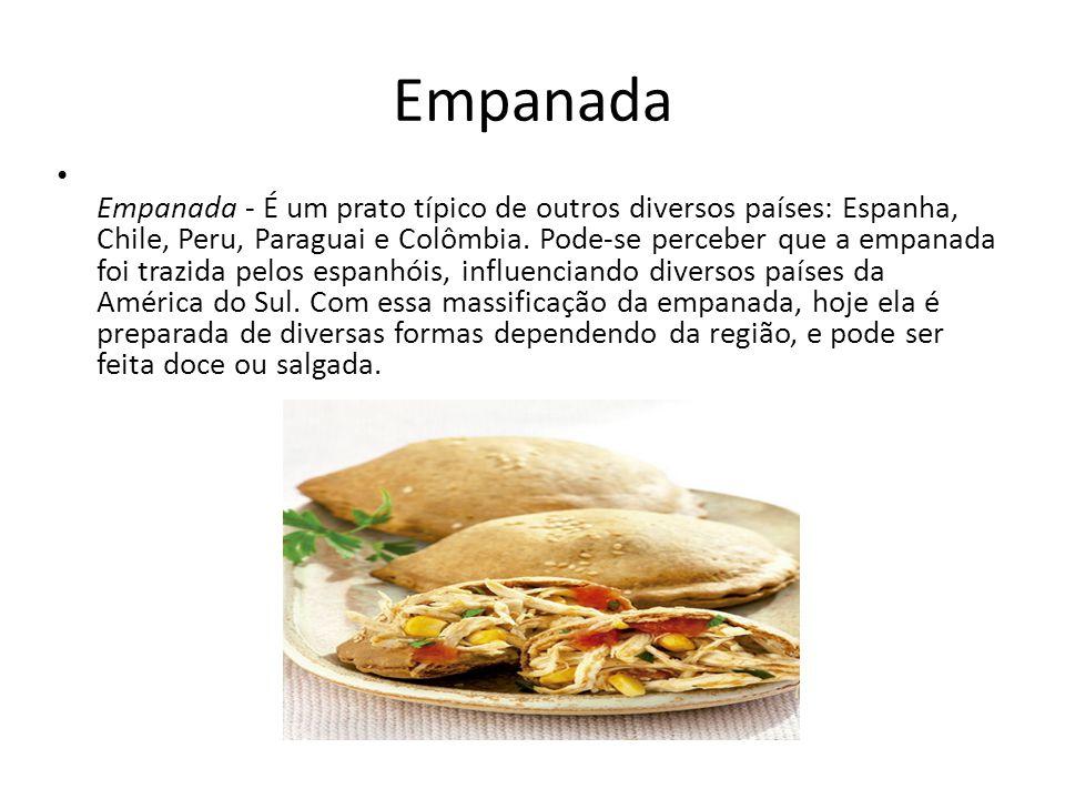 Empanada Empanada - É um prato típico de outros diversos países: Espanha, Chile, Peru, Paraguai e Colômbia. Pode-se perceber que a empanada foi trazid