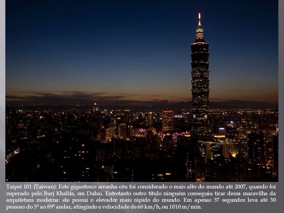 Taipei 101 (Taiwan): Este gigantesco arranha-céu foi considerado o mais alto do mundo até 2007, quando foi superado pelo Burj Khalifa, em Dubai. Entre