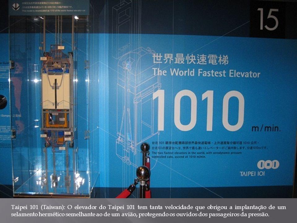 Taipei 101 (Taiwan): O elevador do Taipei 101 tem tanta velocidade que obrigou a implantação de um selamento hermético semelhante ao de um avião, prot