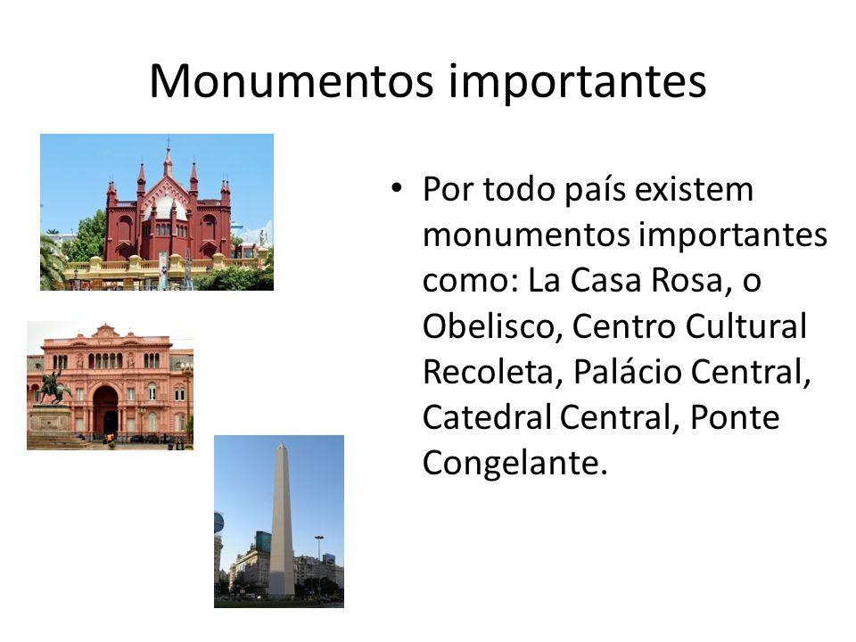 Monumentos importantes Por todo país existem monumentos importantes como: La Casa Rosa, o Obelisco, Centro Cultural Recoleta, Palácio Central, Catedral Central, Ponte Congelante.
