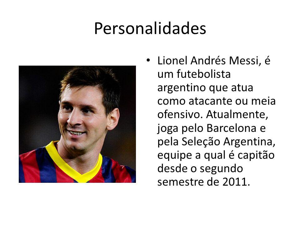 Personalidades Lionel Andrés Messi, é um futebolista argentino que atua como atacante ou meia ofensivo. Atualmente, joga pelo Barcelona e pela Seleção