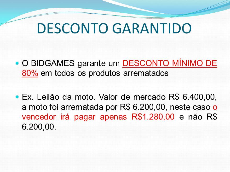 DESCONTO GARANTIDO O BIDGAMES garante um DESCONTO MÍNIMO DE 80% em todos os produtos arrematados Ex. Leilão da moto. Valor de mercado R$ 6.400,00, a m