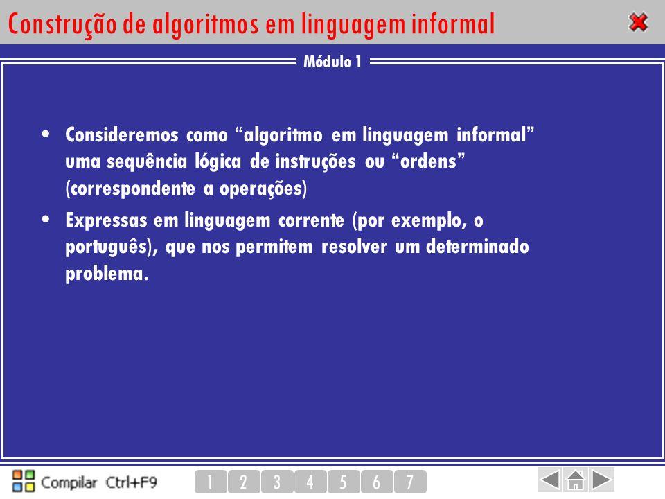 """Módulo 1 1234567 Construção de algoritmos em linguagem informal Consideremos como """"algoritmo em linguagem informal"""" uma sequência lógica de instruções"""