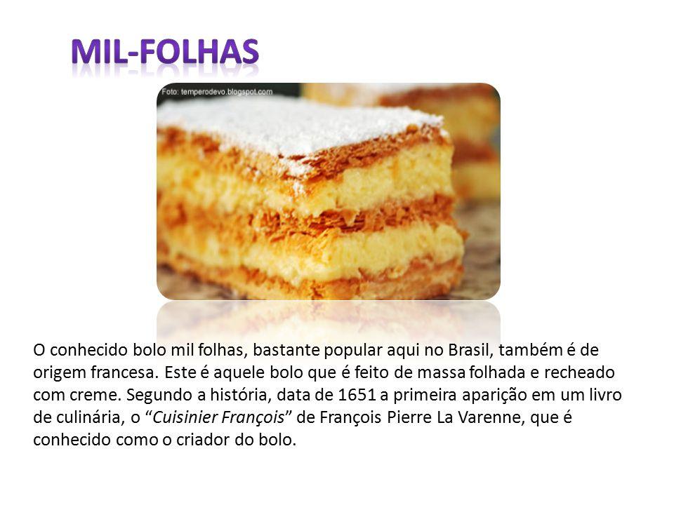 O conhecido bolo mil folhas, bastante popular aqui no Brasil, também é de origem francesa. Este é aquele bolo que é feito de massa folhada e recheado