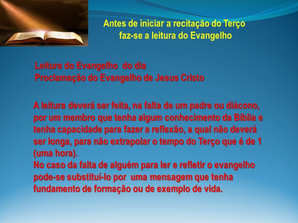 Leitura do Evangelho do dia Proclamação do Evangelho de Jesus Cristo A leitura deverá ser feita, na falta de um padre ou diácono, por um membro que te
