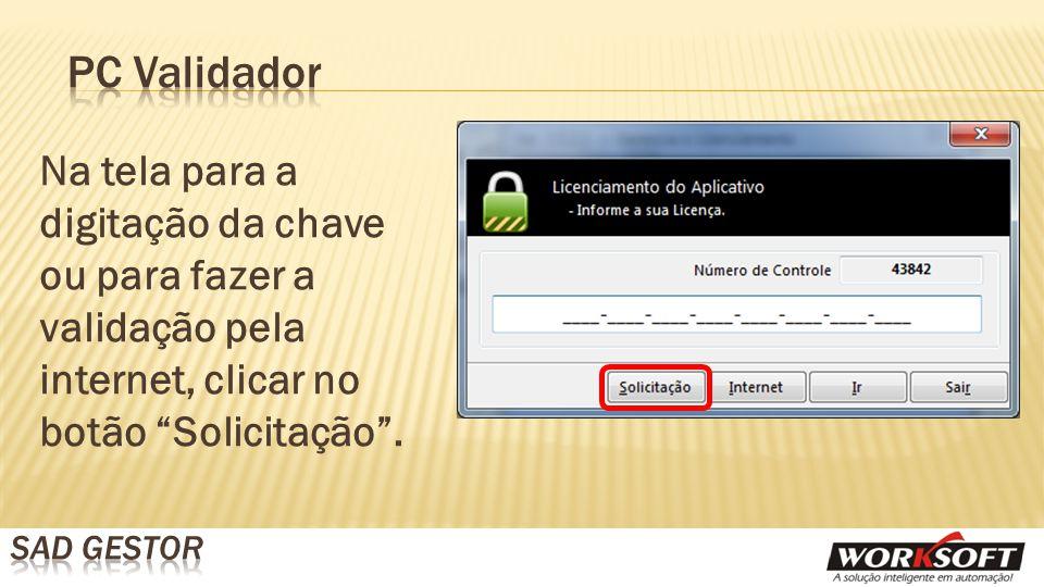 Na tela para a digitação da chave ou para fazer a validação pela internet, clicar no botão Solicitação .