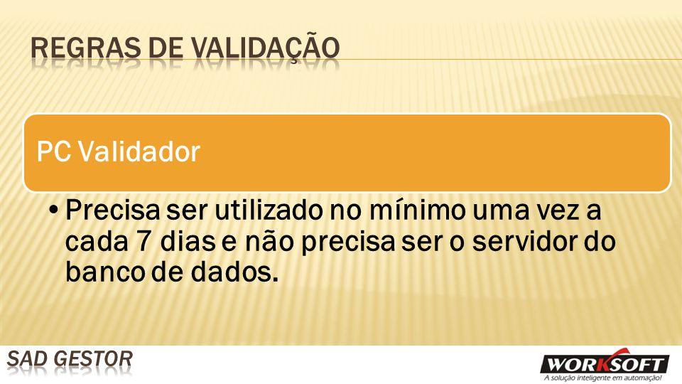 PC Validador Precisa ser utilizado no mínimo uma vez a cada 7 dias e não precisa ser o servidor do banco de dados.