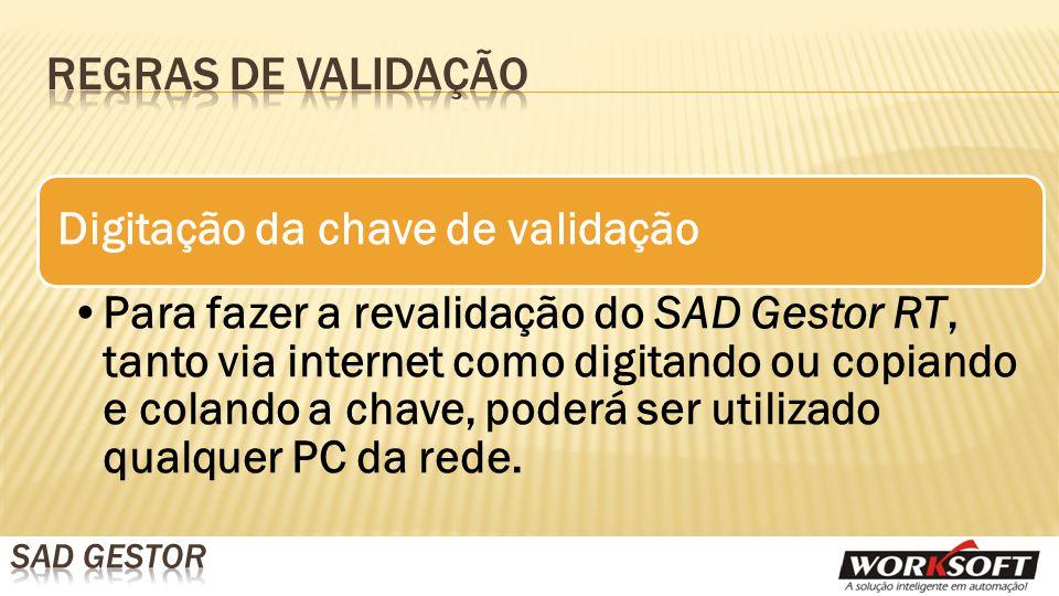 Digitação da chave de validação Para fazer a revalidação do SAD Gestor RT, tanto via internet como digitando ou copiando e colando a chave, poderá ser utilizado qualquer PC da rede.