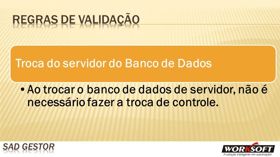 Troca do servidor do Banco de Dados Ao trocar o banco de dados de servidor, não é necessário fazer a troca de controle.