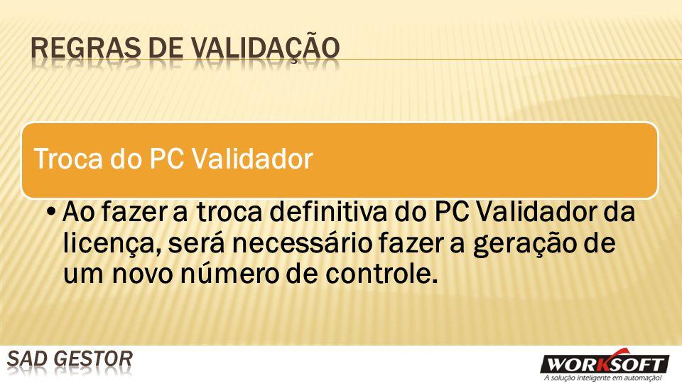 Troca do PC Validador Ao fazer a troca definitiva do PC Validador da licença, será necessário fazer a geração de um novo número de controle.