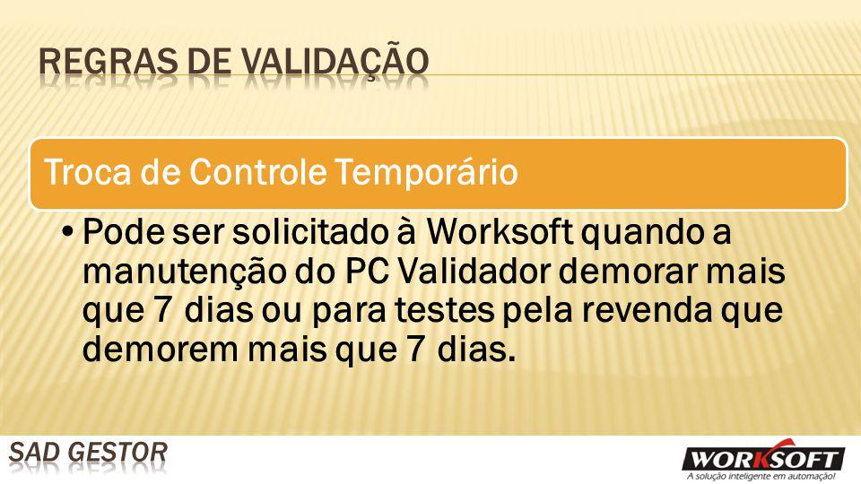 Troca de Controle Temporário Pode ser solicitado à Worksoft quando a manutenção do PC Validador demorar mais que 7 dias ou para testes pela revenda que demorem mais que 7 dias.