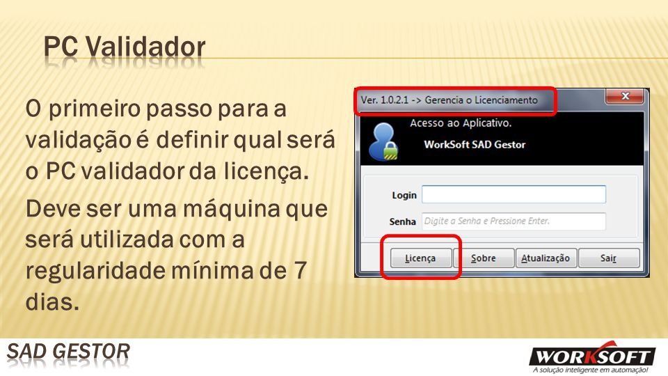 O primeiro passo para a validação é definir qual será o PC validador da licença.