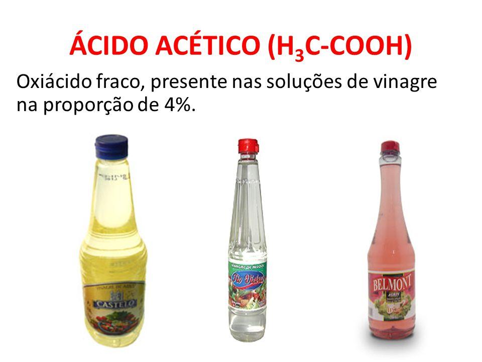 ÁCIDO ACÉTICO (H 3 C-COOH) Oxiácido fraco, presente nas soluções de vinagre na proporção de 4%.