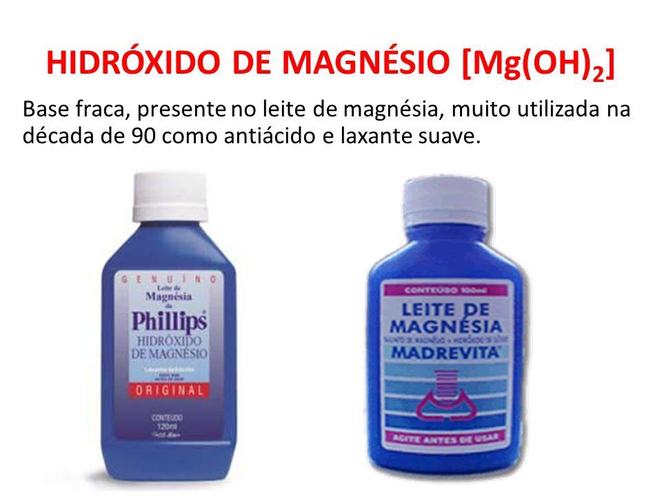 HIDRÓXIDO DE MAGNÉSIO [Mg(OH) 2 ] Base fraca, presente no leite de magnésia, muito utilizada na década de 90 como antiácido e laxante suave.