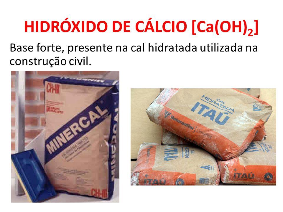 HIDRÓXIDO DE CÁLCIO [Ca(OH) 2 ] Base forte, presente na cal hidratada utilizada na construção civil.