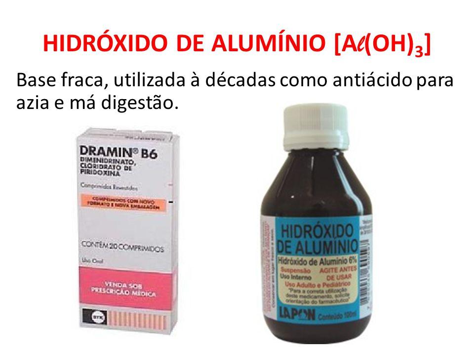HIDRÓXIDO DE ALUMÍNIO [A l (OH) 3 ] Base fraca, utilizada à décadas como antiácido para azia e má digestão.