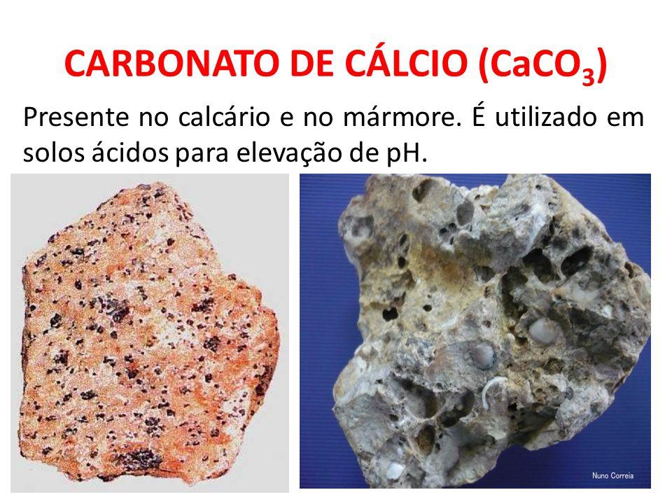 CARBONATO DE CÁLCIO (CaCO 3 ) Presente no calcário e no mármore. É utilizado em solos ácidos para elevação de pH.
