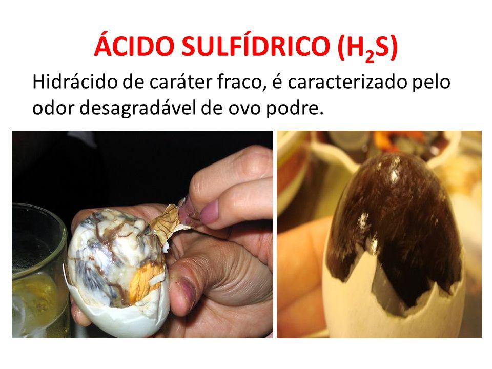 ÁCIDO SULFÍDRICO (H 2 S) Hidrácido de caráter fraco, é caracterizado pelo odor desagradável de ovo podre.