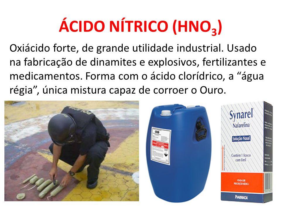 ÁCIDO NÍTRICO (HNO 3 ) Oxiácido forte, de grande utilidade industrial. Usado na fabricação de dinamites e explosivos, fertilizantes e medicamentos. Fo