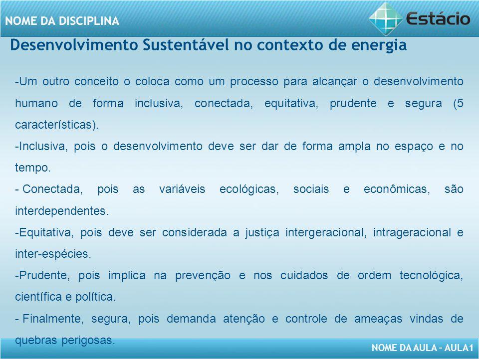 NOME DA AULA – AULA1 NOME DA DISCIPLINA -Um outro conceito o coloca como um processo para alcançar o desenvolvimento humano de forma inclusiva, conectada, equitativa, prudente e segura (5 características).