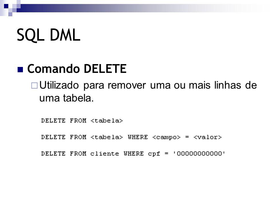 SQL DML Comando DELETE  Utilizado para remover uma ou mais linhas de uma tabela.